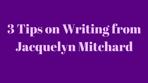 3 Tips on Writing from Jacquelyn Mitchard