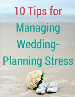 10 Tips for Managing Wedding-Planning Stress