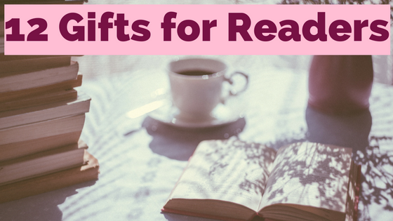 A Reader's Favorite Things: 12 Gifts for Readers
