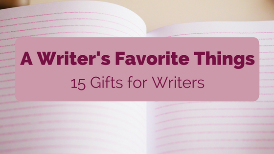 A Writer's Favorite Things: 15 Gifts for Writers