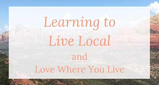 Learning to Live More Local and Love Where You Live