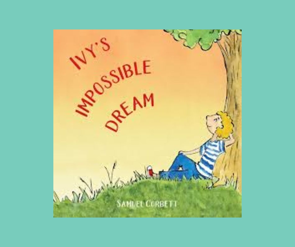 Ivy's Impossible Dream children's book by Sam Corbett