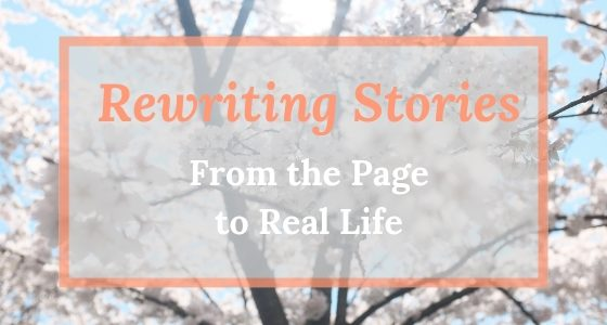 Rewriting Stories: From the Page to Real Life
