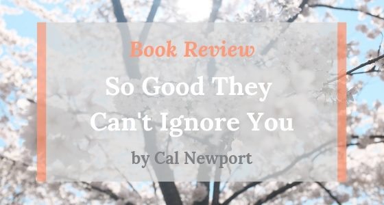 "Book Review: ""So Good They Can't Ignore You"" by Cal Newport"