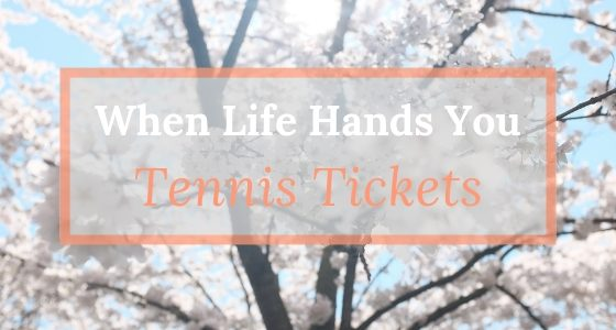When Life Hands You Tennis Tickets: A Few Thoughts on Anxiety