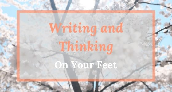 Writing and Thinking On Your Feet