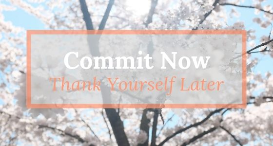 Commit Now, Thank Yourself Later