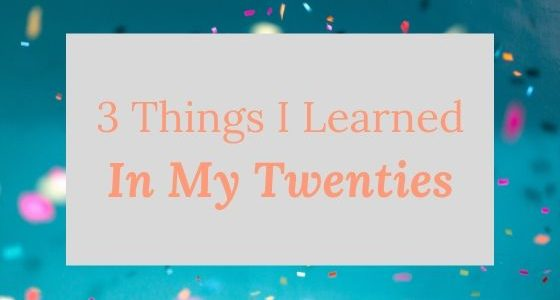 3 Things I Learned in My 20s