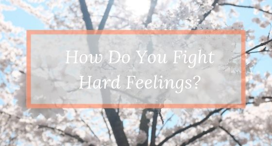 How Do You Fight Hard Feelings?